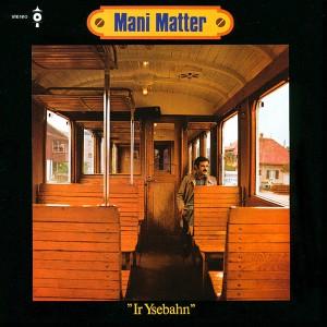 mani matter - ir ysebahn